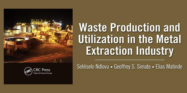 The book, Waste Production and Utilization in the Metal Extraction Industry, is authored by three Wits academics from the School of Chemical and Metallurgical Engineering: Associate Professor Sehliselo Ndlovu and Senior Lecturers Geoffrey Simate and Elias Matinde.
