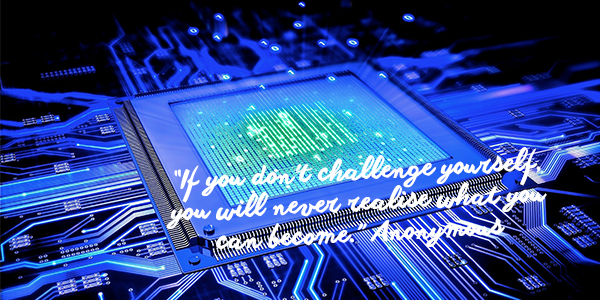 "Image computer chip with words ""If you don't challenge yourself, you will never realise what you can become."" Anonymous"